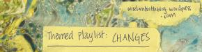 Themed Playlist: Changes